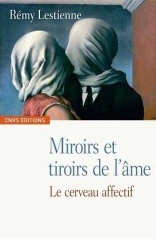 Miroirs et tiroirs de l'âme. Le cerveau effectif - Rémy Lestienne